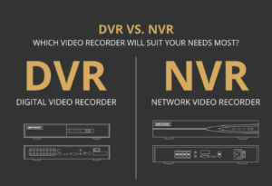 NVR Vs DVR; 1 st what is best for quality security camera footage.